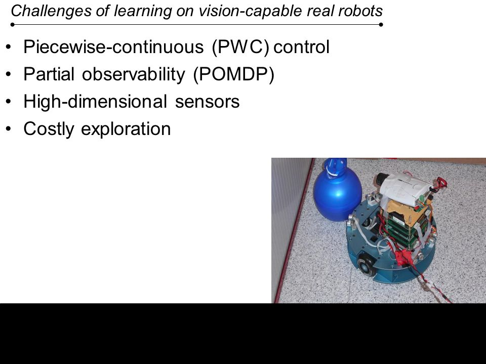 Challenges of learning on vision-capable real robots
