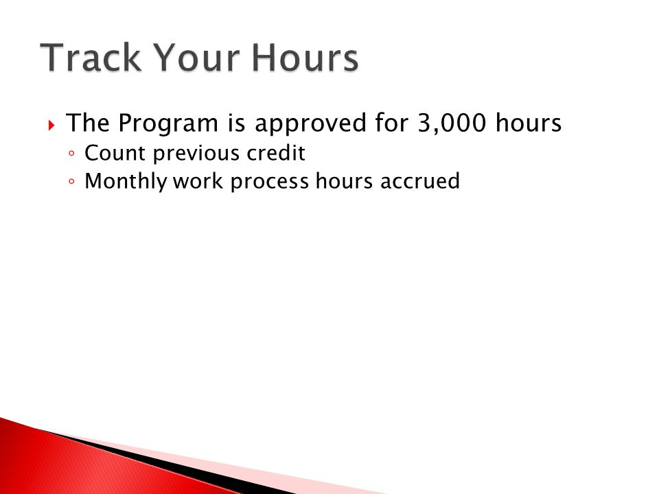 Track Your Hours The Program is approved for 3,000 hours