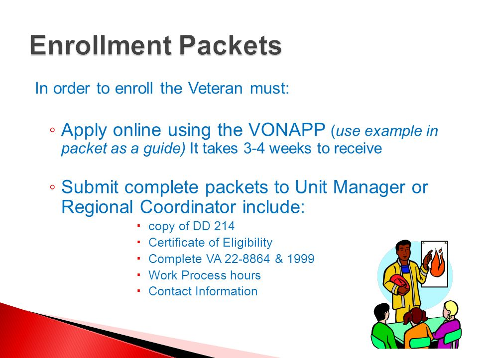 Enrollment PacketsIn order to enroll the Veteran must: