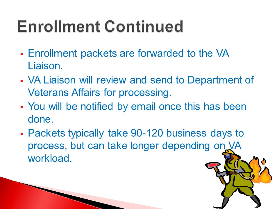 Enrollment ContinuedEnrollment packets are forwarded to the VA Liaison.
