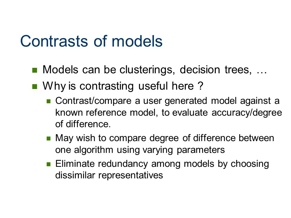 Contrasts of models Models can be clusterings, decision trees, …
