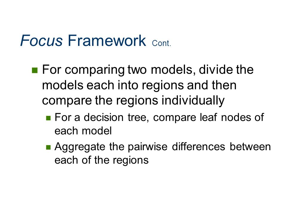 Focus Framework Cont. For comparing two models, divide the models each into regions and then compare the regions individually.
