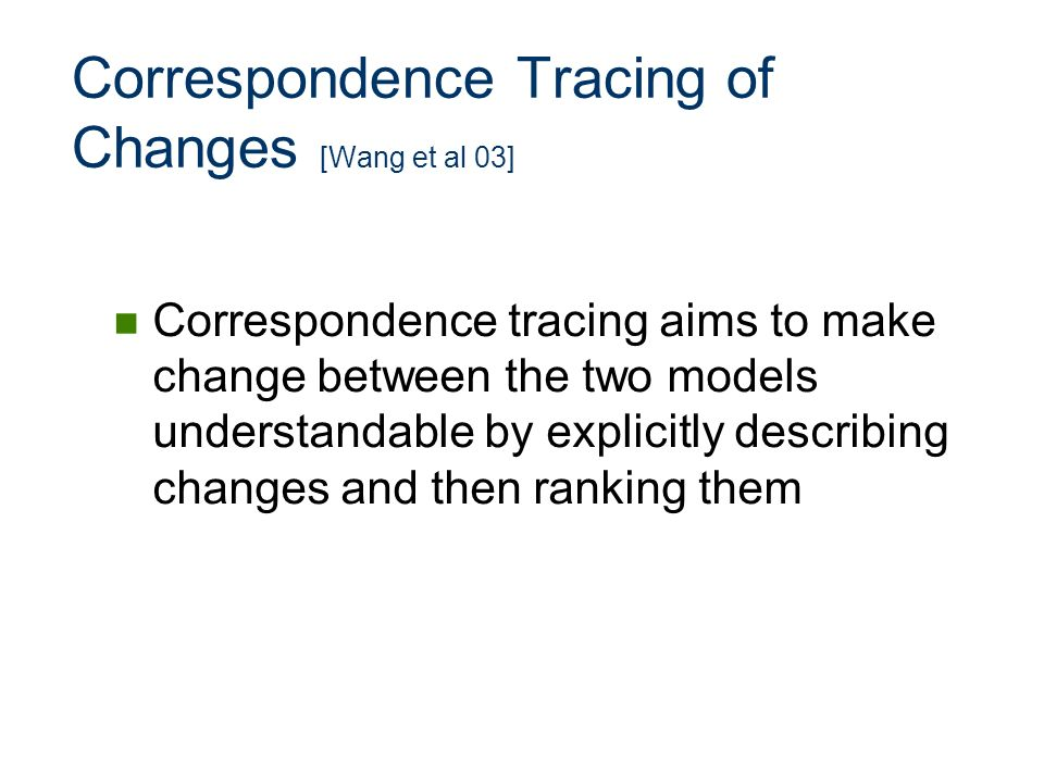 Correspondence Tracing of Changes [Wang et al 03]
