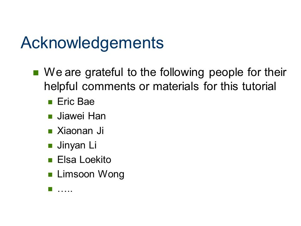 Acknowledgements We are grateful to the following people for their helpful comments or materials for this tutorial.