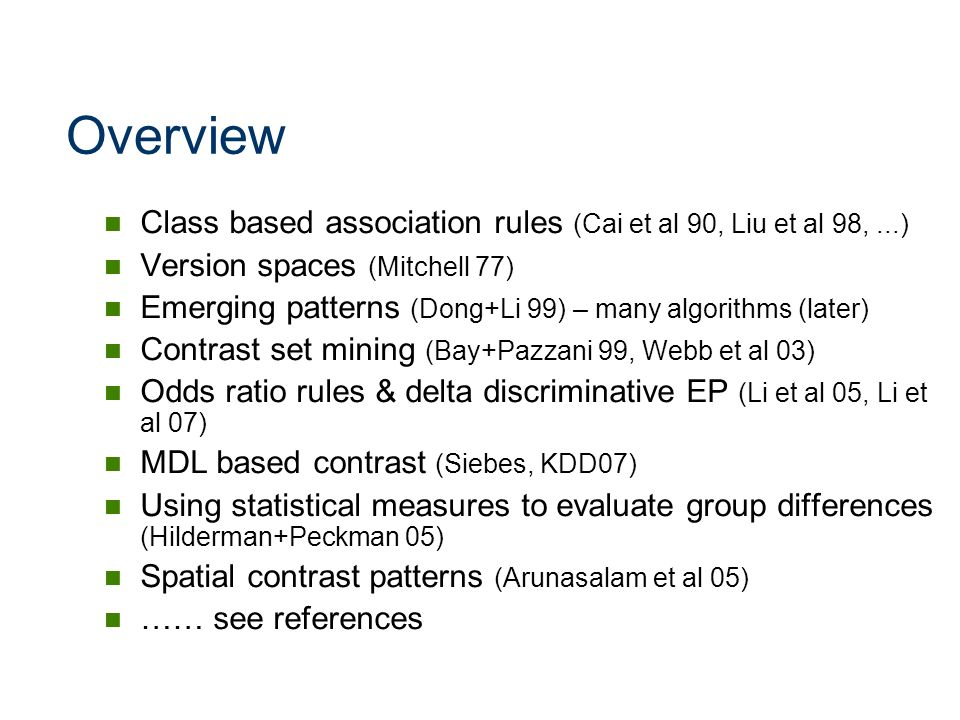 Overview Class based association rules (Cai et al 90, Liu et al 98, ...) Version spaces (Mitchell 77)