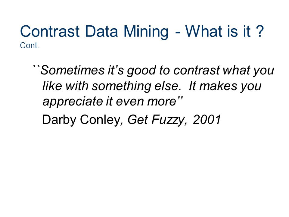 Contrast Data Mining - What is it Cont.