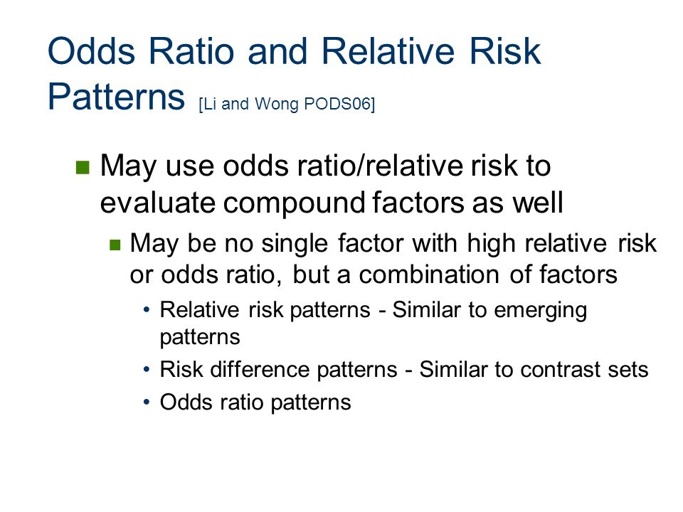 Odds Ratio and Relative Risk Patterns [Li and Wong PODS06]