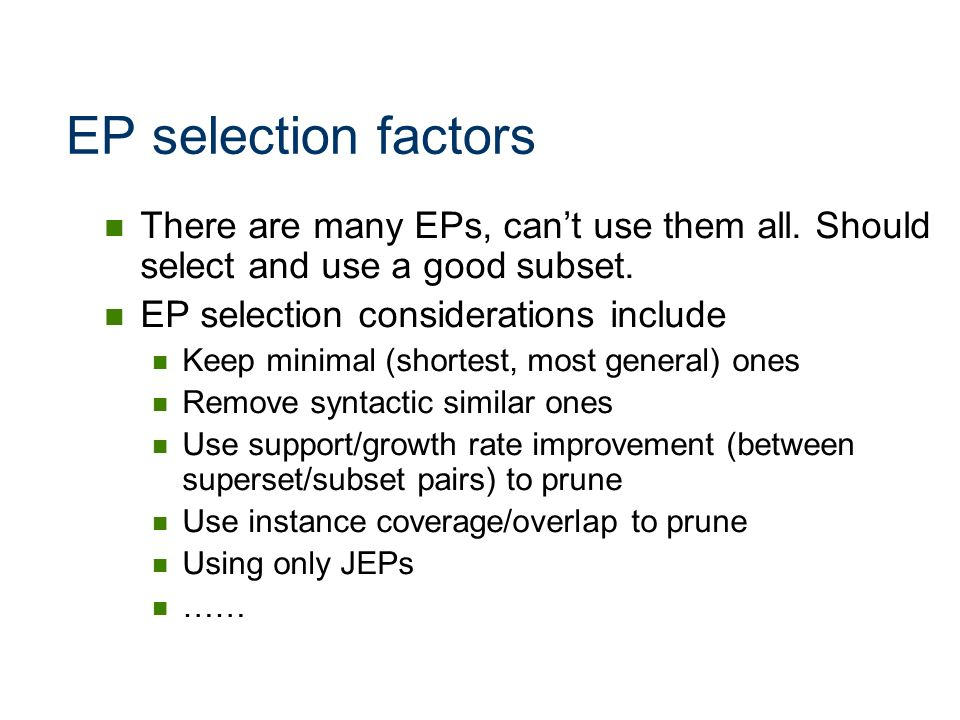 EP selection factors There are many EPs, can't use them all. Should select and use a good subset. EP selection considerations include.