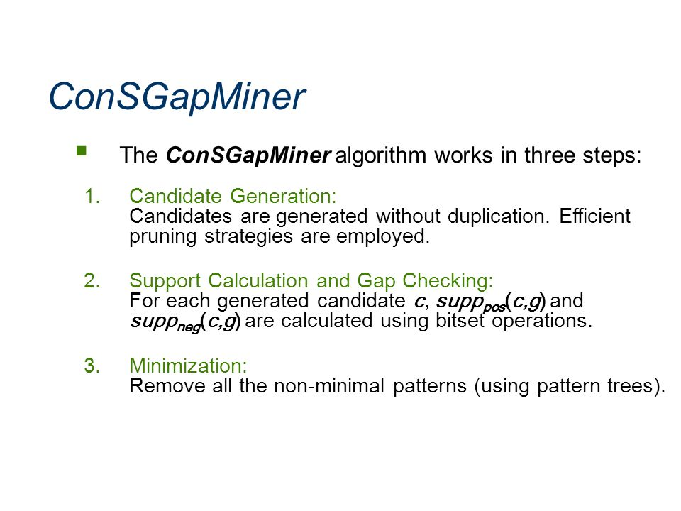 ConSGapMiner The ConSGapMiner algorithm works in three steps: