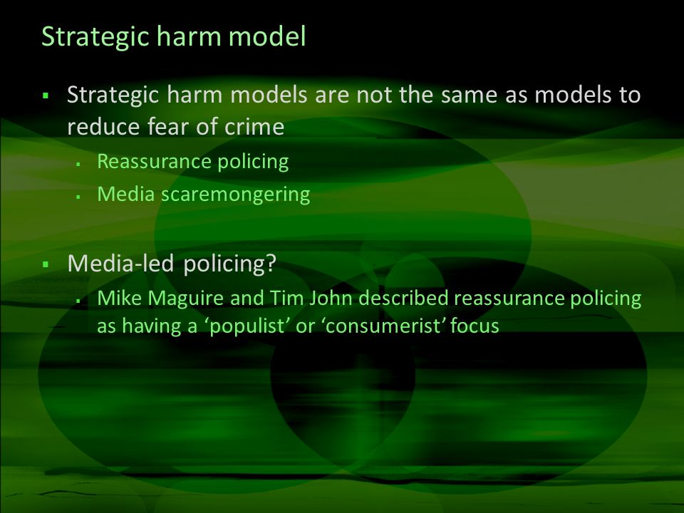 Strategic harm model Strategic harm models are not the same as models to reduce fear of crime. Reassurance policing.