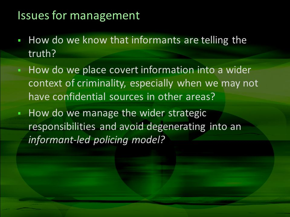 Issues for management How do we know that informants are telling the truth