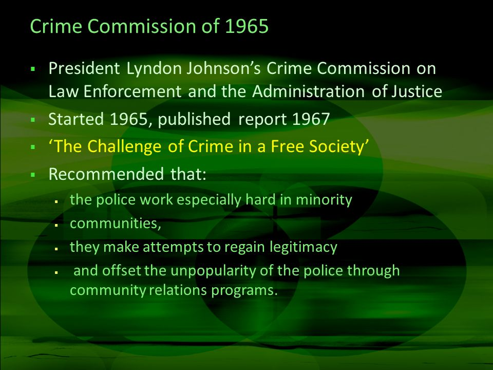 Crime Commission of 1965 President Lyndon Johnson's Crime Commission on Law Enforcement and the Administration of Justice.