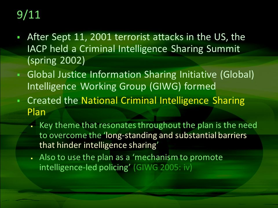 9/11After Sept 11, 2001 terrorist attacks in the US, the IACP held a Criminal Intelligence Sharing Summit (spring 2002)