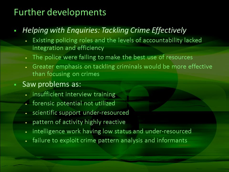 Further developments Helping with Enquiries: Tackling Crime Effectively.