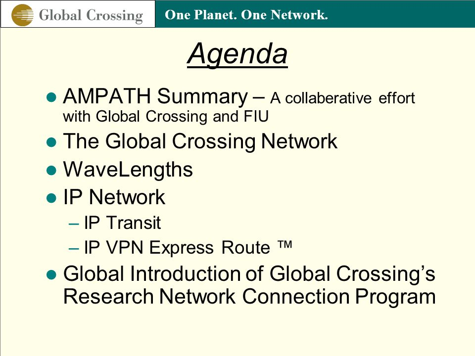 Agenda AMPATH Summary – A collaberative effort with Global Crossing and FIU. The Global Crossing Network.
