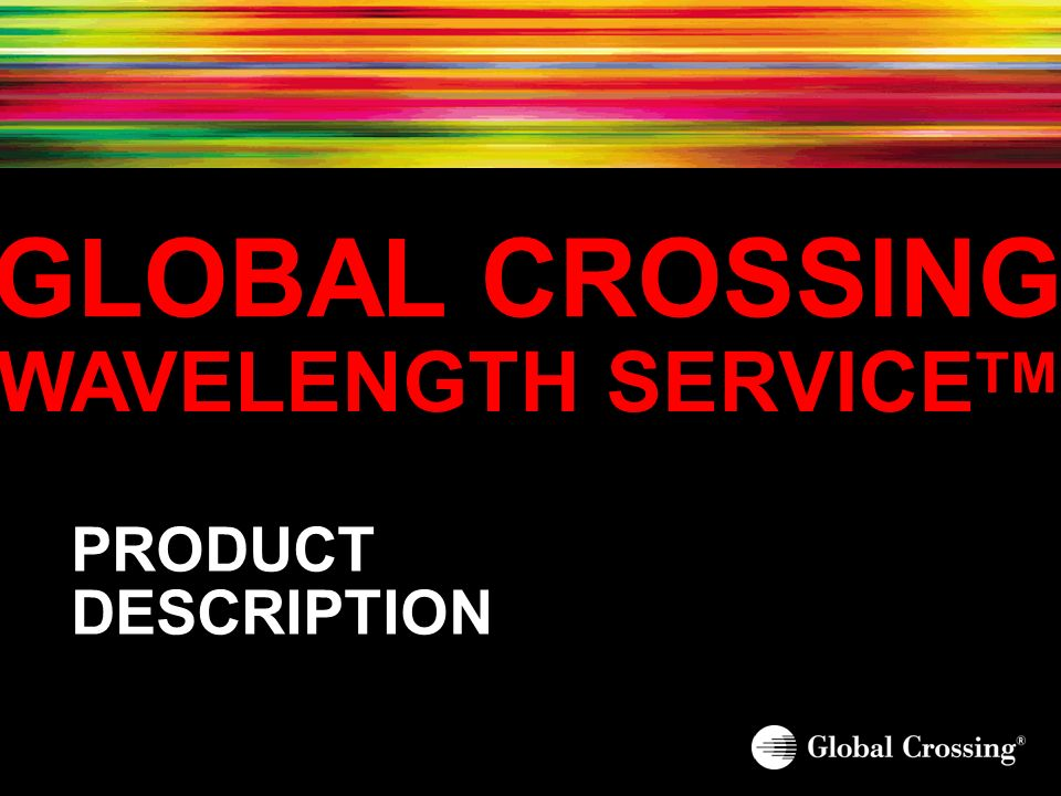 GLOBAL CROSSING WAVELENGTH SERVICETM PRODUCT DESCRIPTION