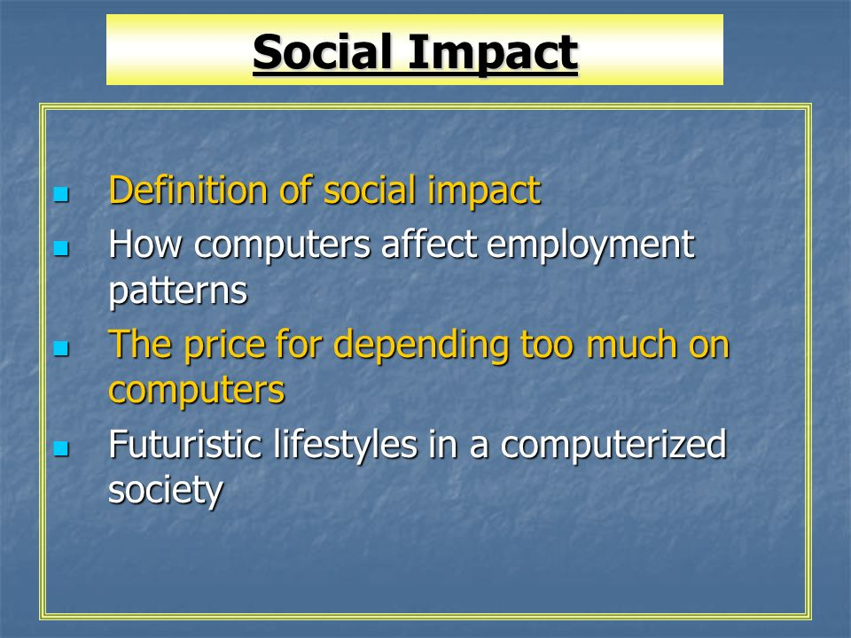 impact of computers on our society The effects of technology in society and education  the effects of technology in society and  the mind tool: computers and their impact on society.