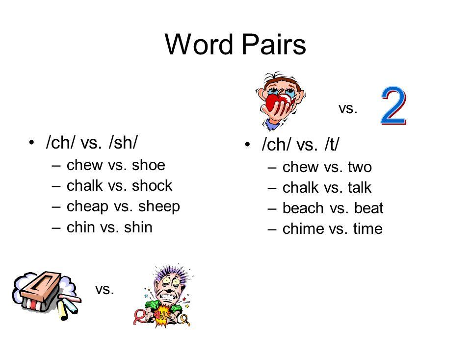 Word Pairs 2 /ch/ vs. /sh/ /ch/ vs. /t/ vs. chew vs. shoe chew vs. two
