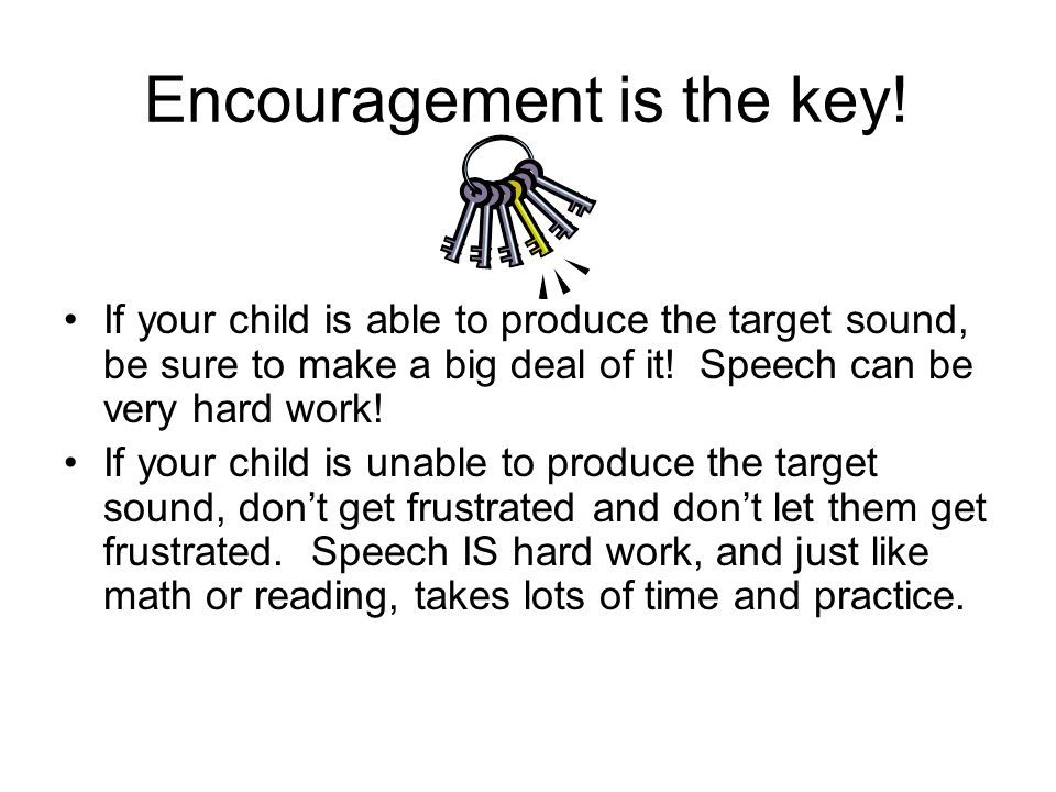 Encouragement is the key!
