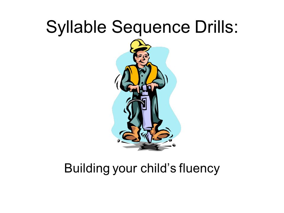Syllable Sequence Drills: