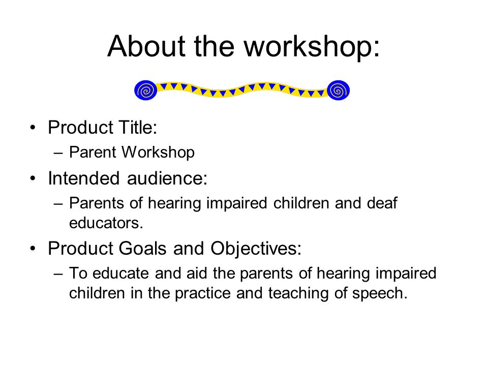 About the workshop: Product Title: Intended audience: