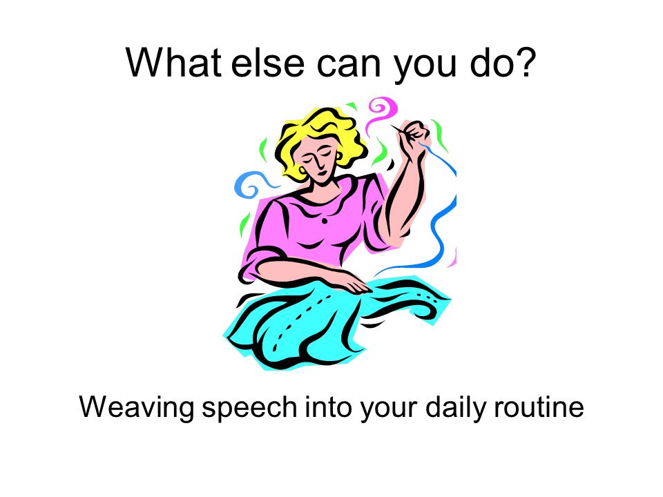 Weaving speech into your daily routine