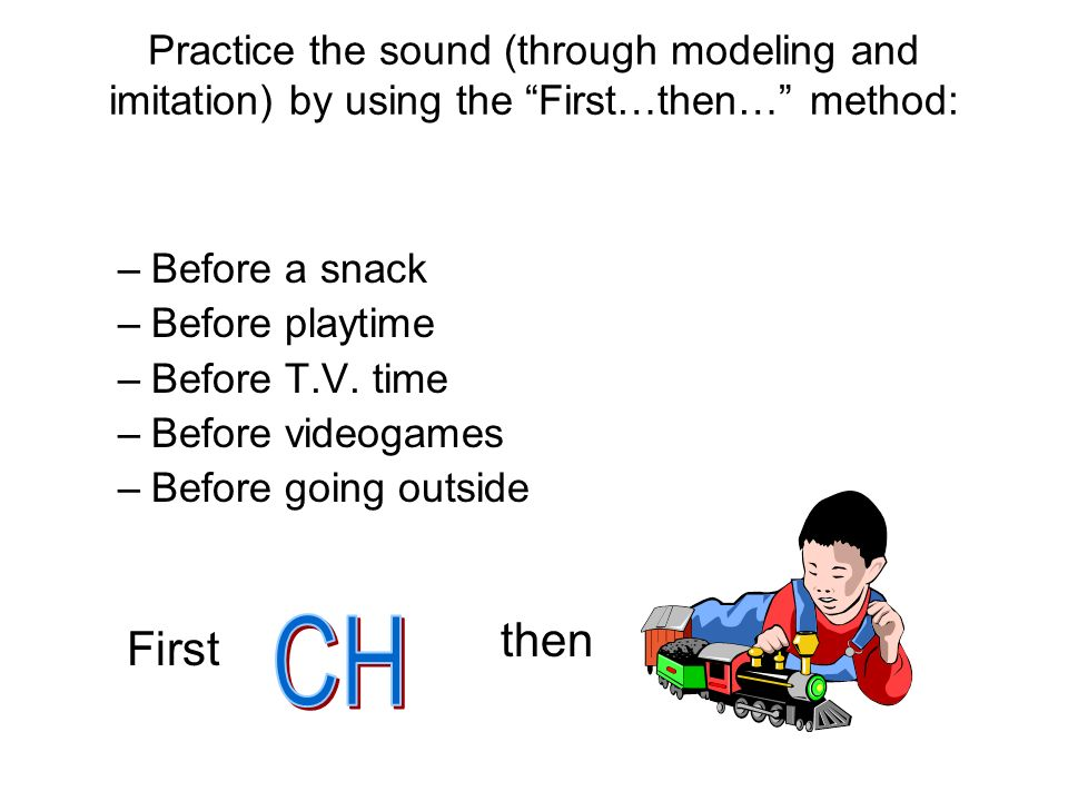 Practice the sound (through modeling and imitation) by using the First…then… method: