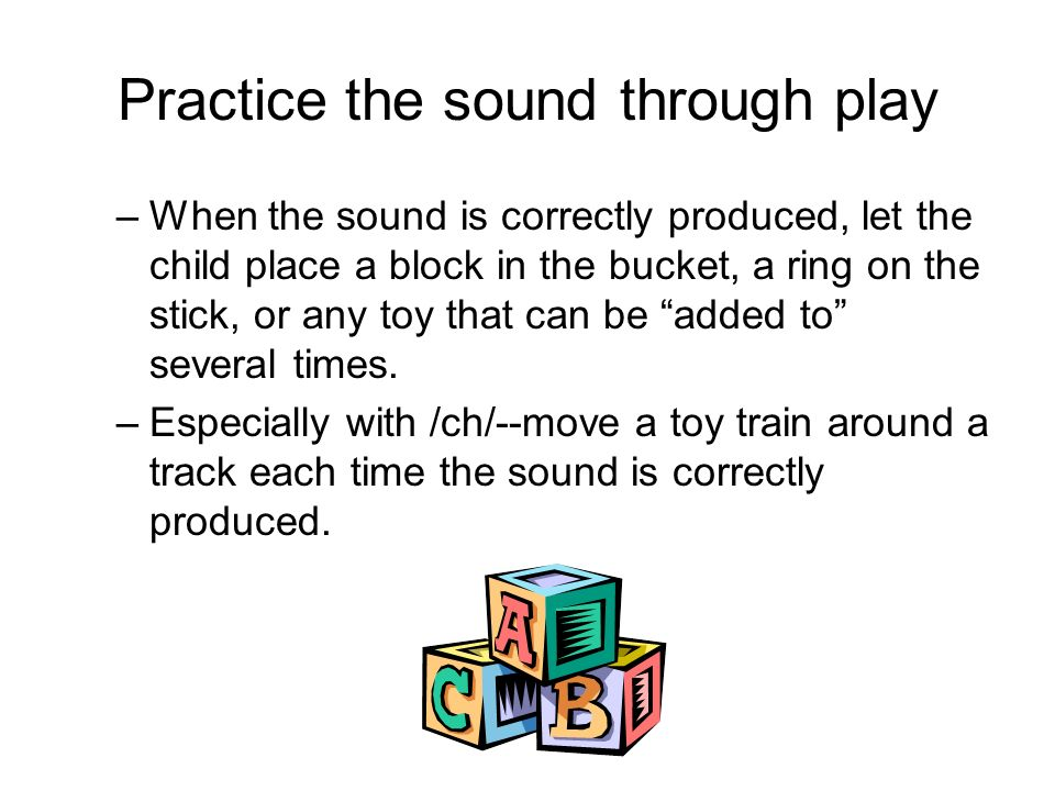 Practice the sound through play