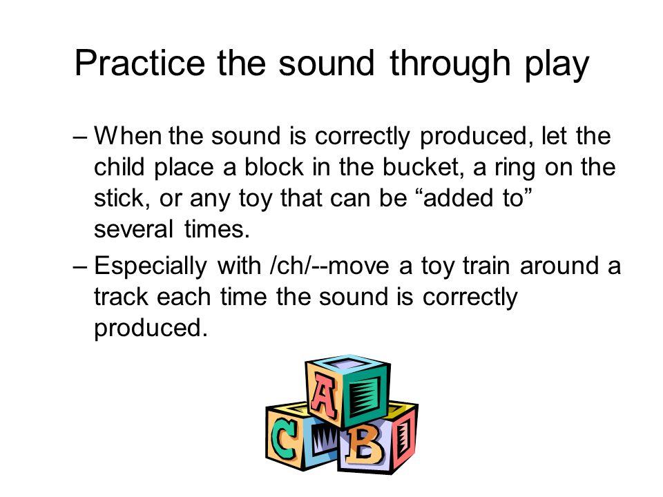 Practice the sound through play