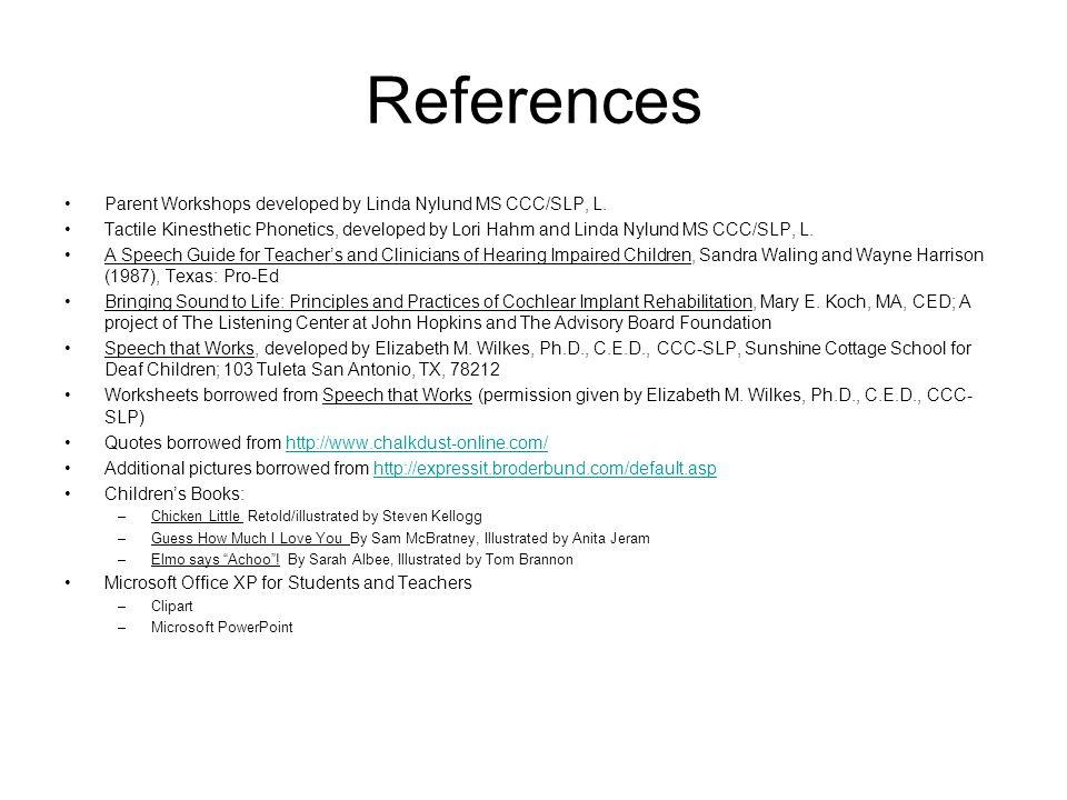 References Parent Workshops developed by Linda Nylund MS CCC/SLP, L.