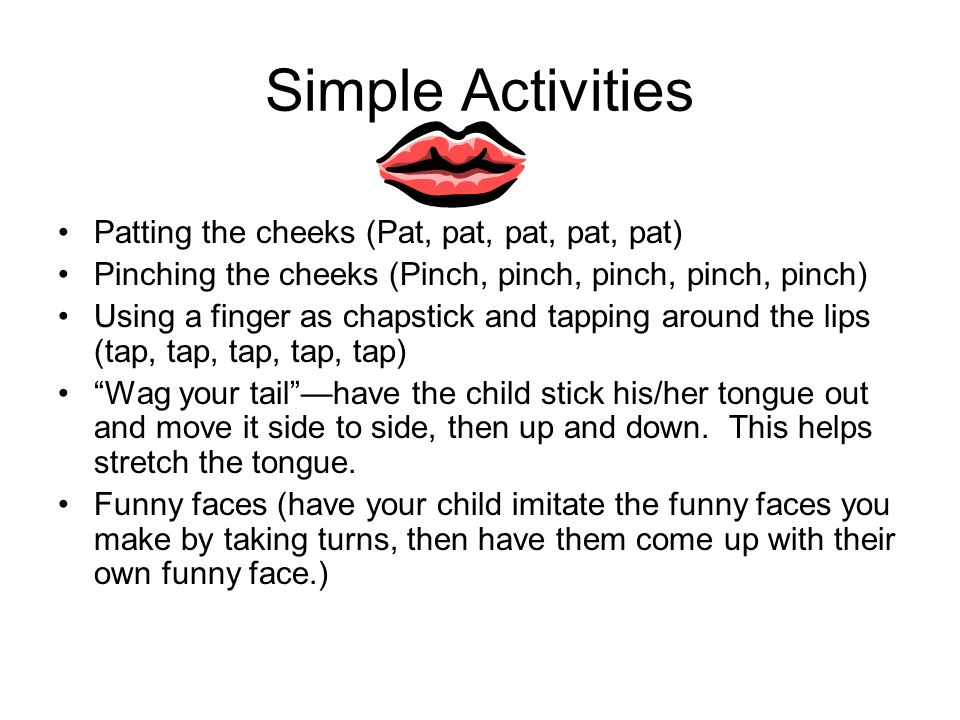 Simple Activities Patting the cheeks (Pat, pat, pat, pat, pat)