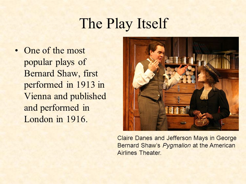 the popular misconceptions in the play pygmalion by george bernard shaw Irish playwright george bernard shaw wrote more than 60 plays during his lifetime  his play pygmalion was later made into a film twice, and the  george orwell .