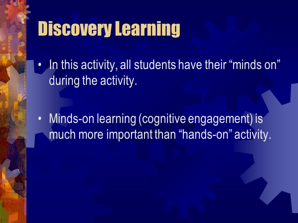 Discovery Learning In this activity, all students have their minds on during the activity.