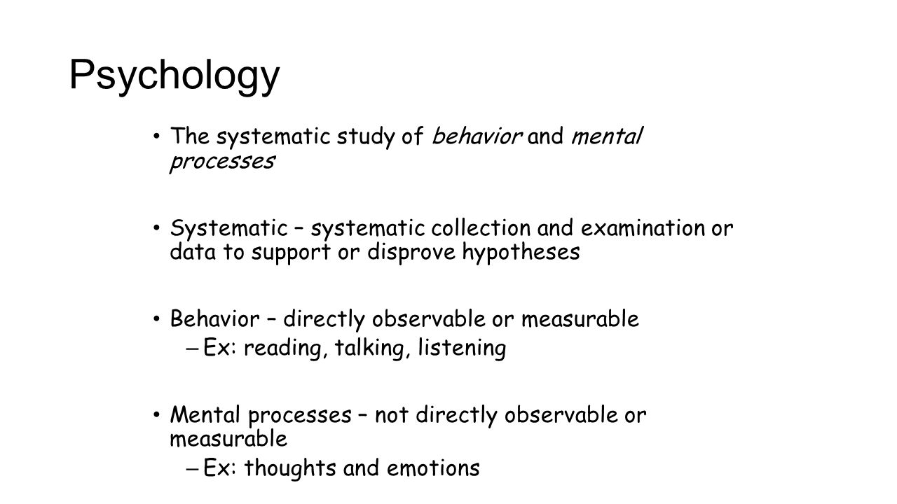 systematic study of behavior Psychology psychology – the systematic, scientific study of behavior, experience, and mental life there are many misunderstandings and myths surrounding psychology some of these are tied to the history of.