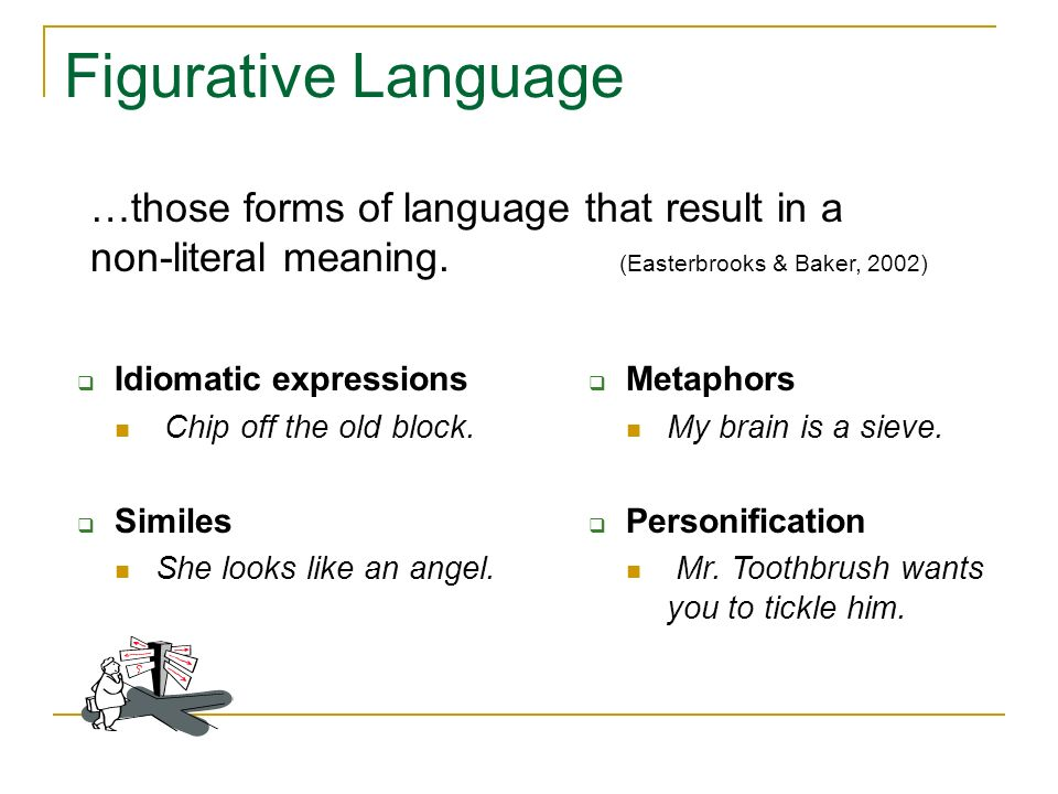 Figurative Language …those forms of language that result in a non-literal meaning. (Easterbrooks & Baker, 2002)