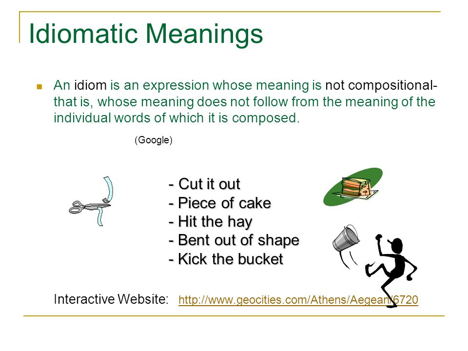 Idiomatic Meanings Cut it out - Piece of cake - Hit the hay