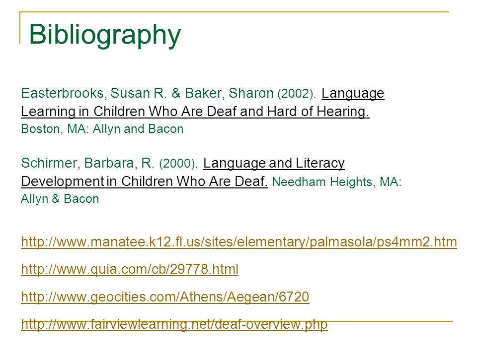 Bibliography Easterbrooks, Susan R. & Baker, Sharon (2002). Language