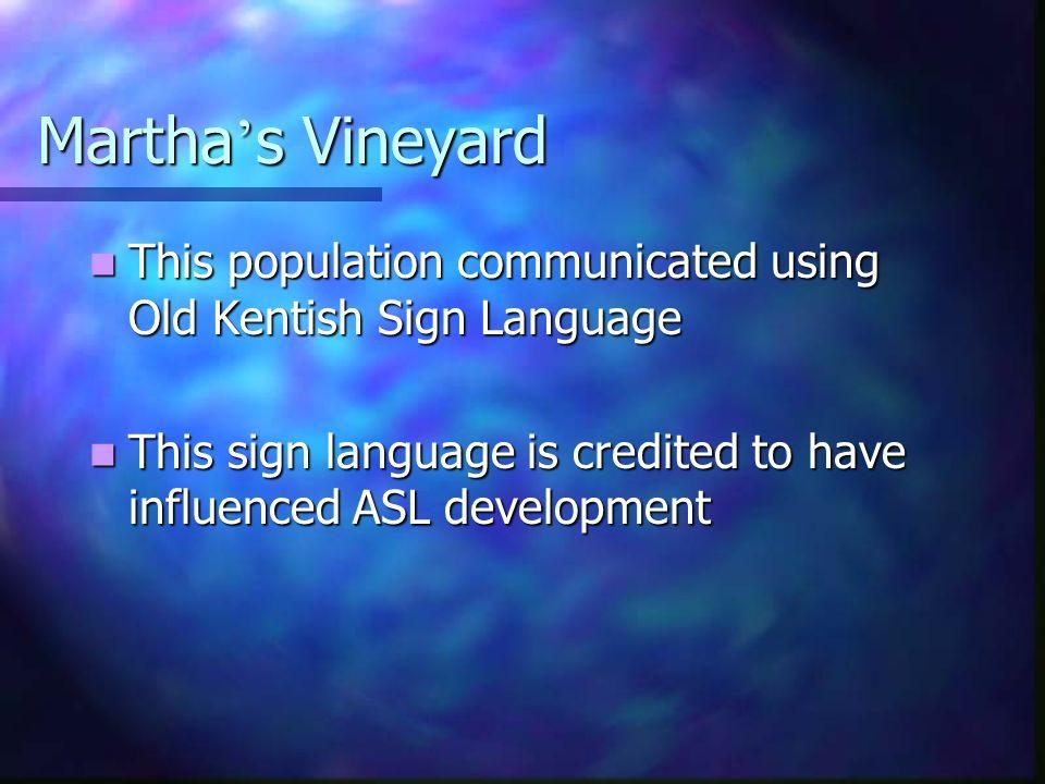 Martha's Vineyard This population communicated using Old Kentish Sign Language.