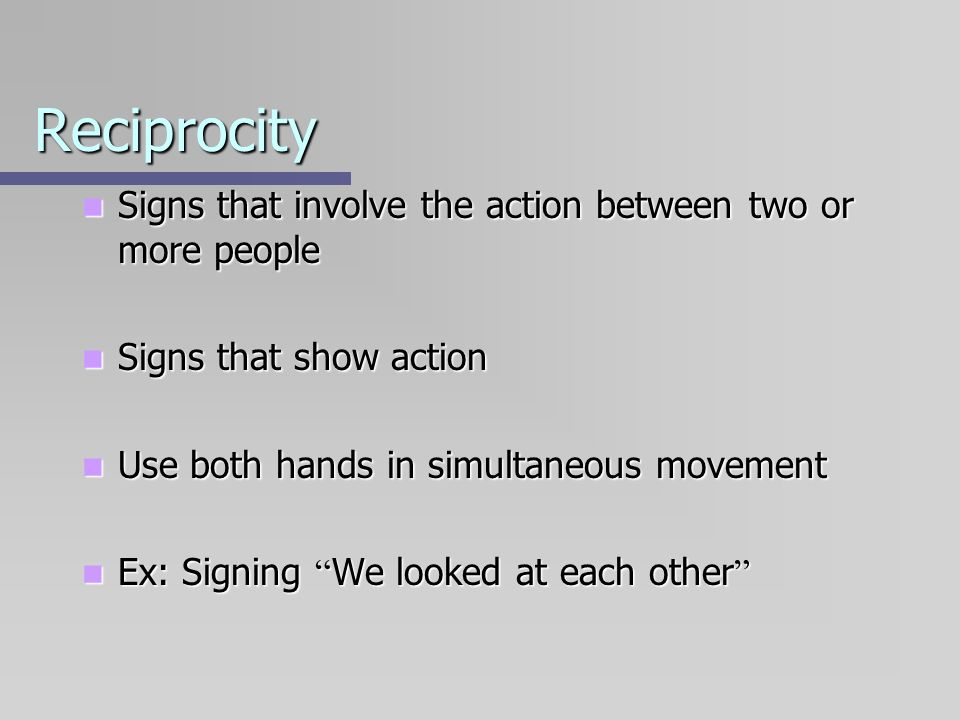 Reciprocity Signs that involve the action between two or more people