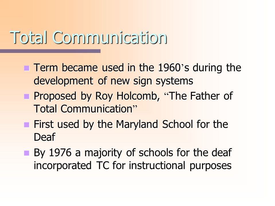 Total Communication Term became used in the 1960's during the development of new sign systems.