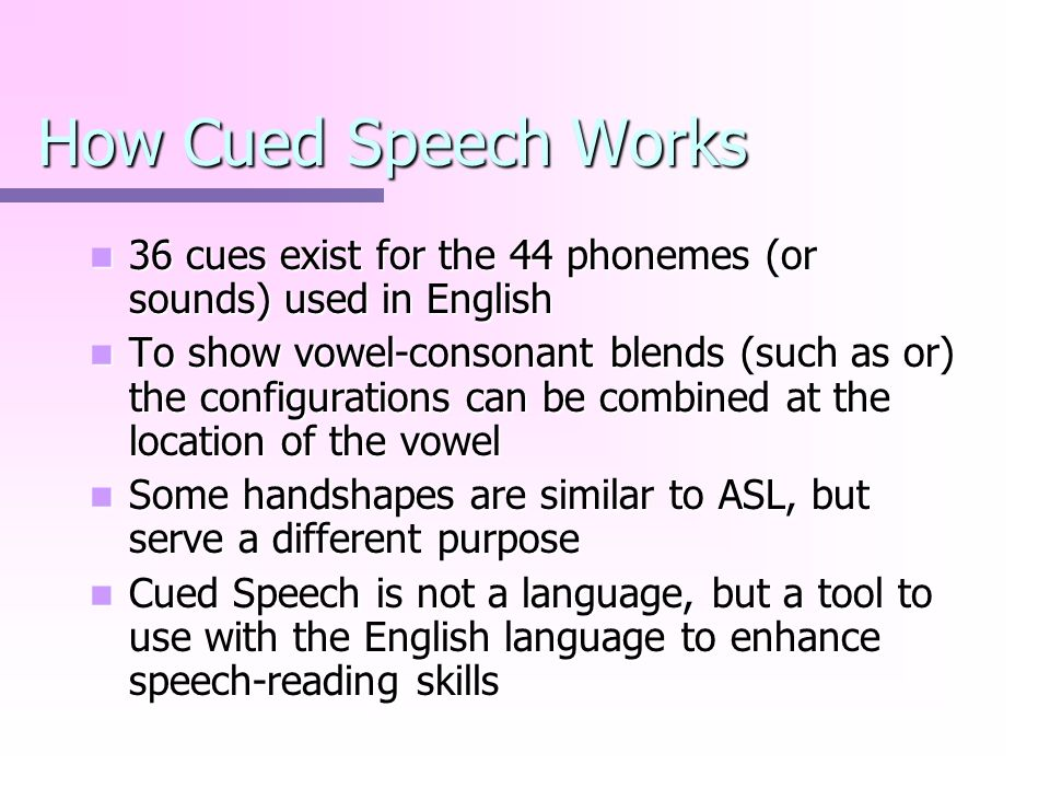 How Cued Speech Works 36 cues exist for the 44 phonemes (or sounds) used in English.