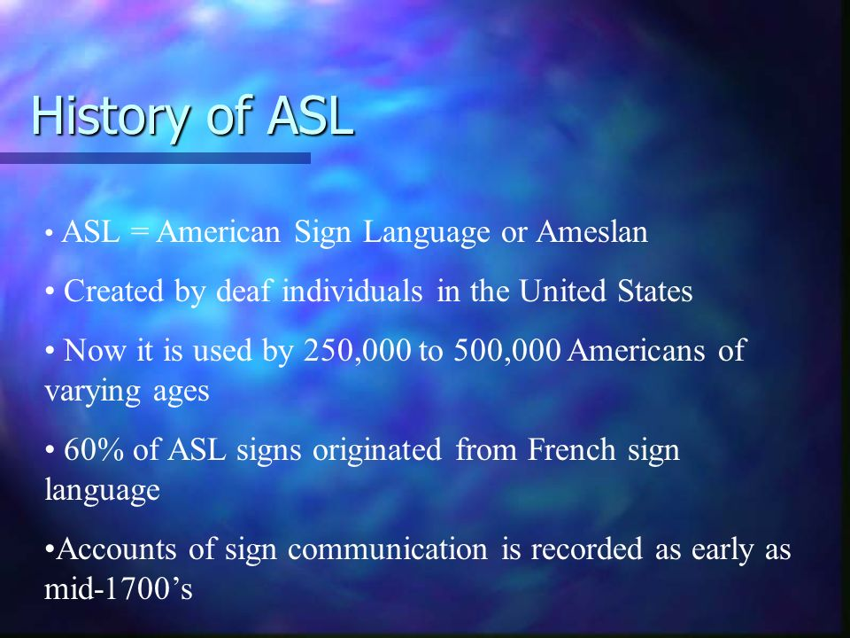 History of ASL Created by deaf individuals in the United States