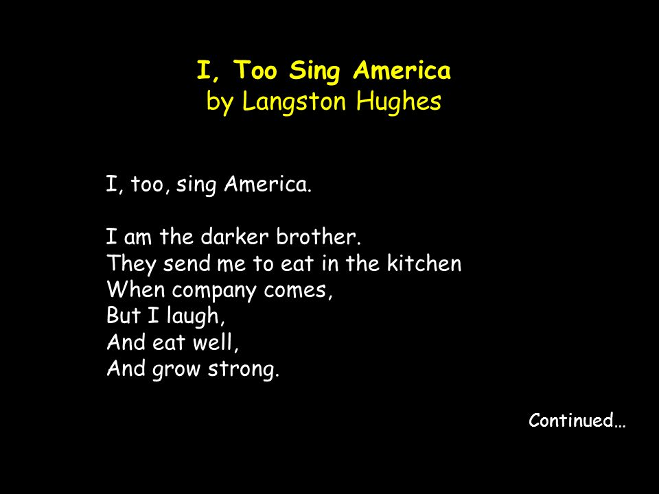 i too sing america by langston hughes 'i, too' is a poem written by langston hughes that demonstrates a yearning for  equality through  i, too, sing america i am the  langston hughes, 1902 - 1967.