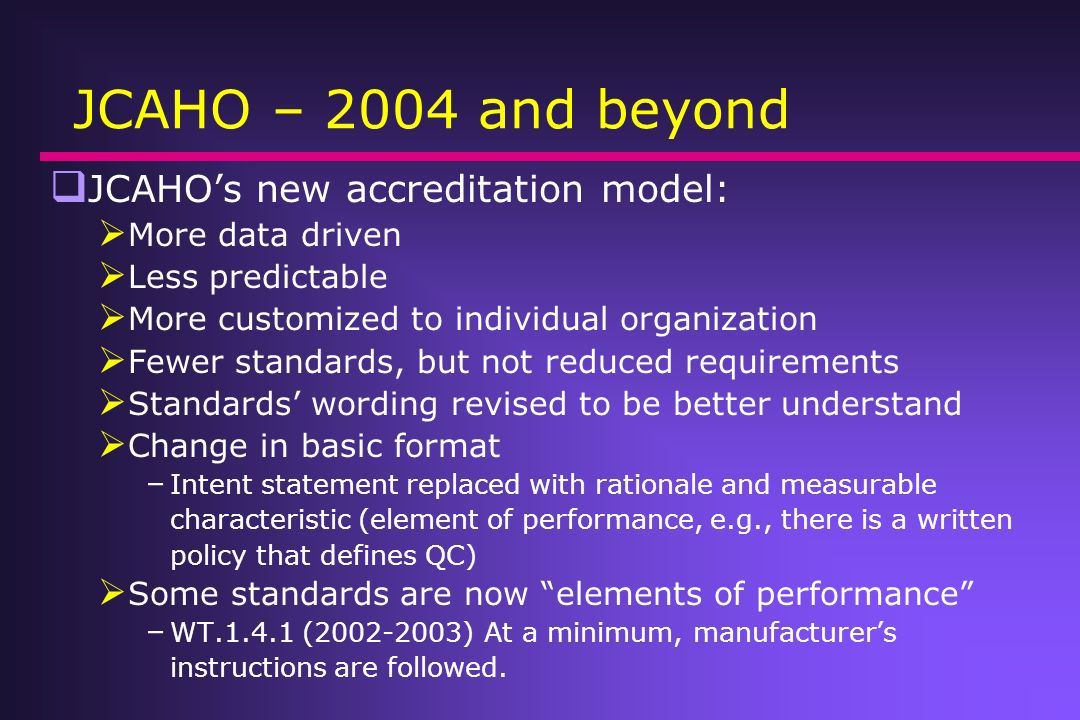 JCAHO – 2004 and beyond JCAHO's new accreditation model: