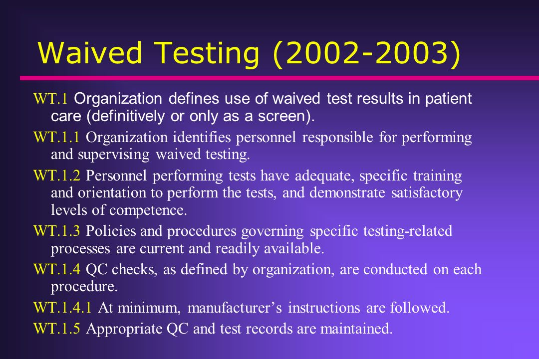 Waived Testing ( ) WT.1 Organization defines use of waived test results in patient care (definitively or only as a screen).