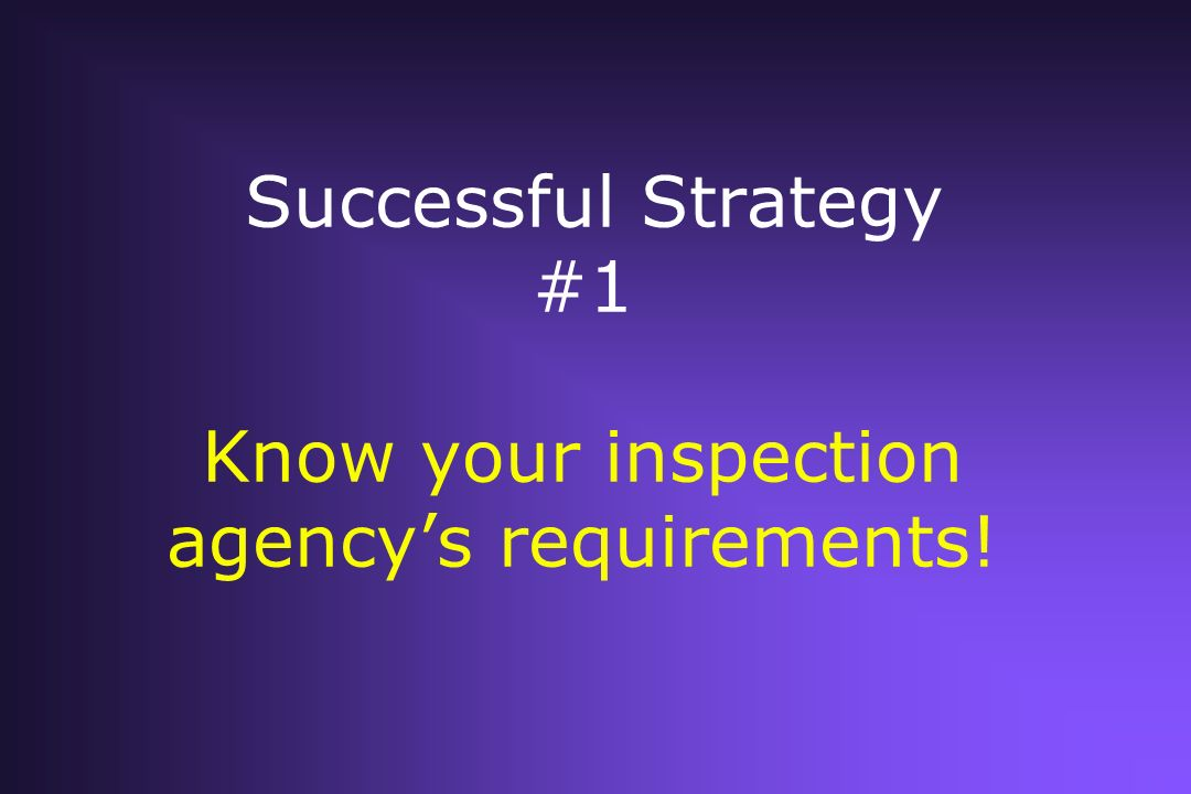 Successful Strategy #1 Know your inspection agency's requirements!