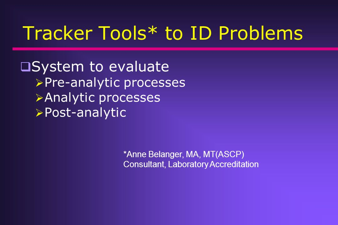 Tracker Tools* to ID Problems