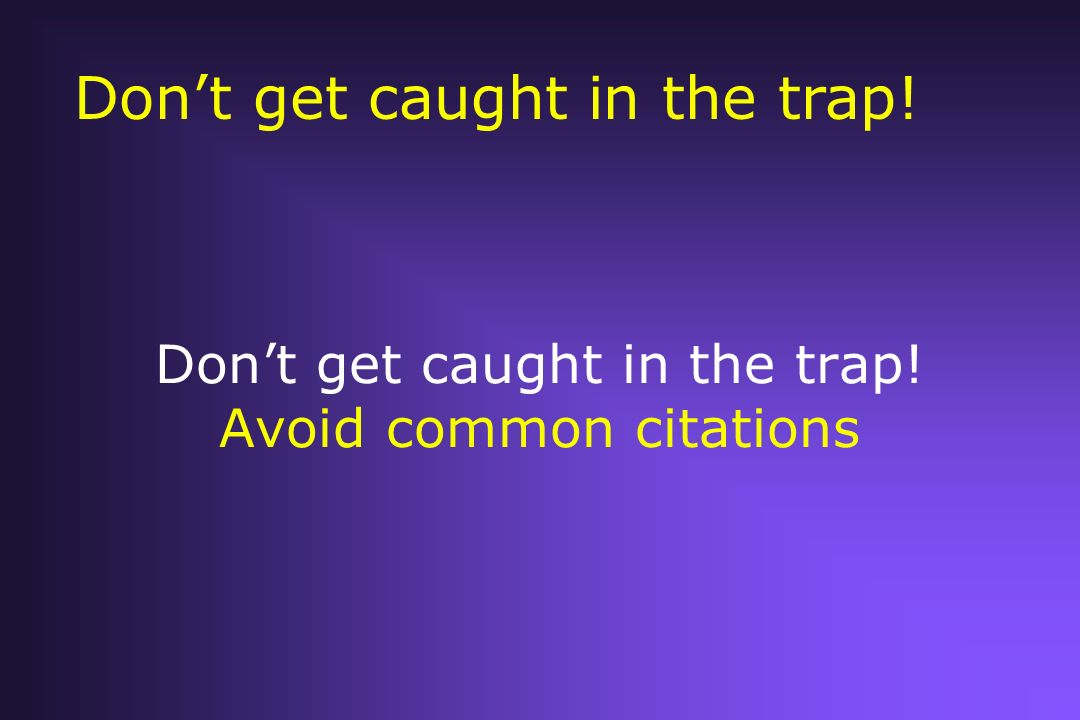 Don't get caught in the trap! Avoid common citations