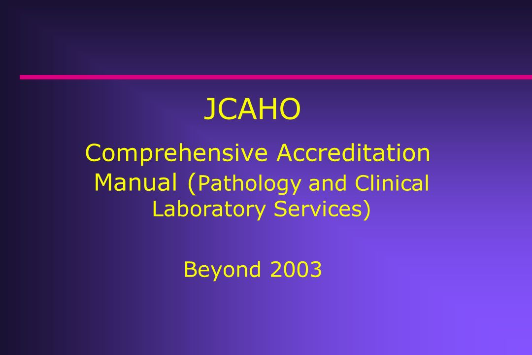 JCAHO Comprehensive Accreditation Manual (Pathology and Clinical Laboratory Services) Beyond 2003