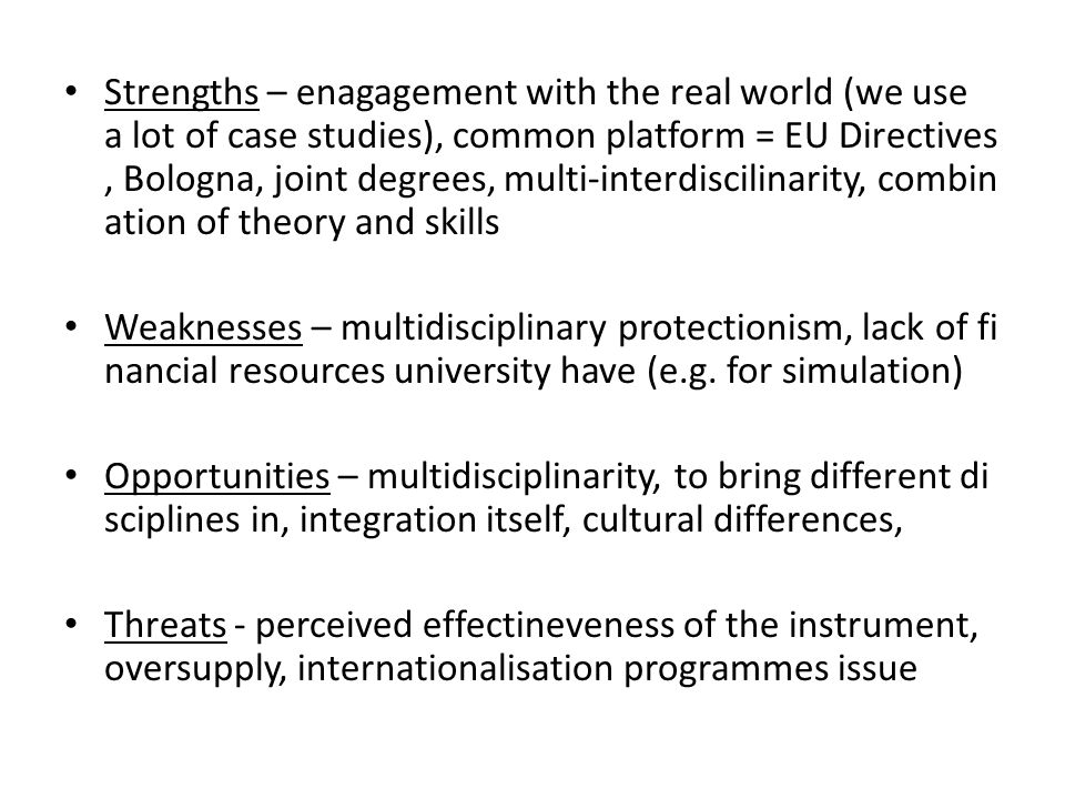 Strengths – enagagement with the real world (we use a lot of case studies), common platform = EU Directives, Bologna, joint degrees, multi-interdiscilinarity, combination of theory and skills